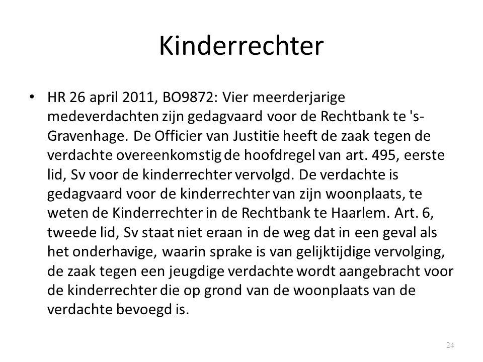 Kinderrechter HR 26 april 2011, BO9872: Vier meerderjarige medeverdachten zijn gedagvaard voor de Rechtbank te s- Gravenhage.