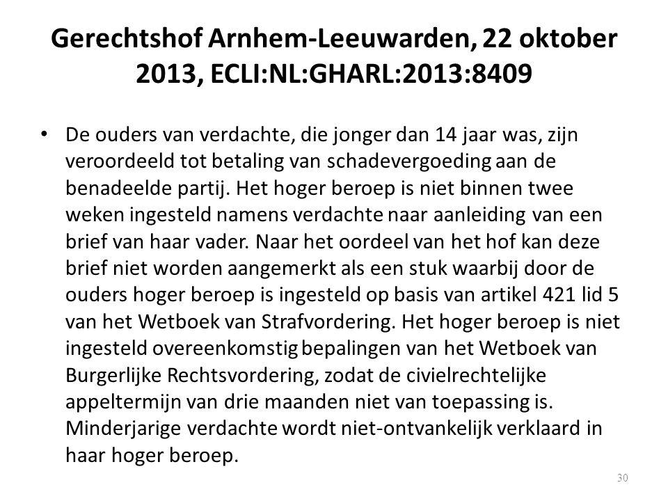 Gerechtshof Arnhem-Leeuwarden, 22 oktober 2013, ECLI:NL:GHARL:2013:8409 De ouders van verdachte, die jonger dan 14 jaar was, zijn veroordeeld tot betaling van schadevergoeding aan de benadeelde partij.