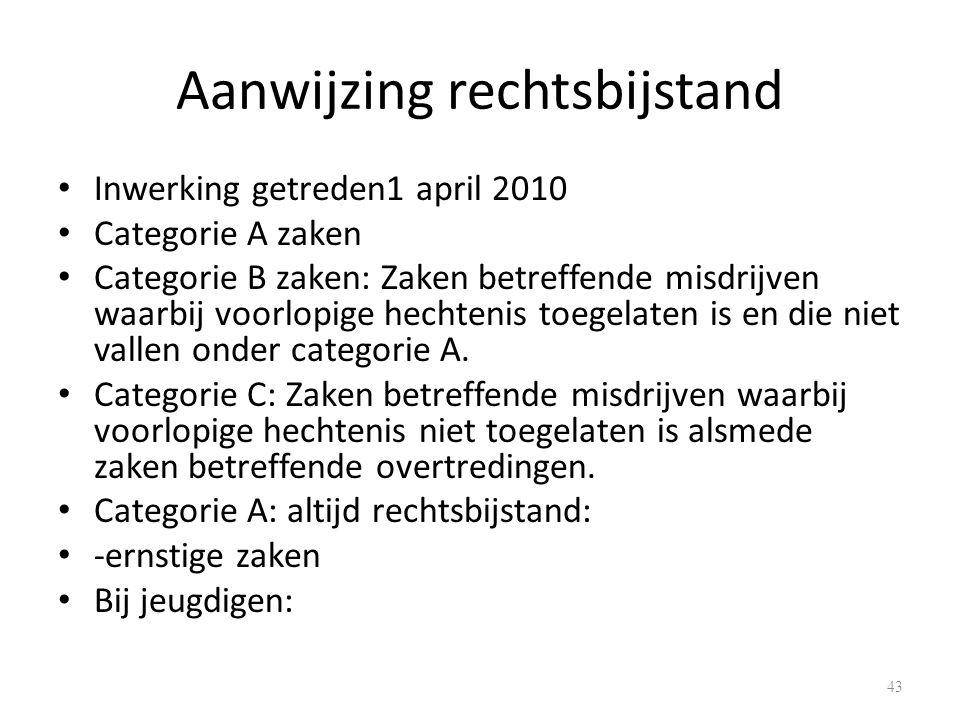 Aanwijzing rechtsbijstand Inwerking getreden1 april 2010 Categorie A zaken Categorie B zaken: Zaken betreffende misdrijven waarbij voorlopige hechtenis toegelaten is en die niet vallen onder categorie A.