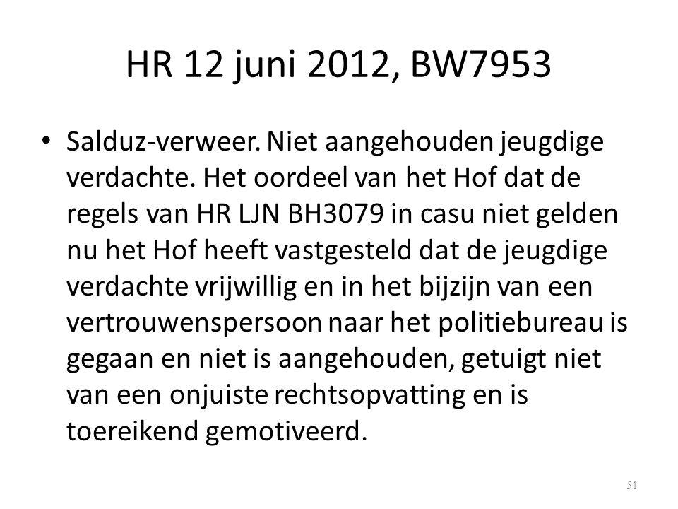 HR 12 juni 2012, BW7953 Salduz-verweer.Niet aangehouden jeugdige verdachte.