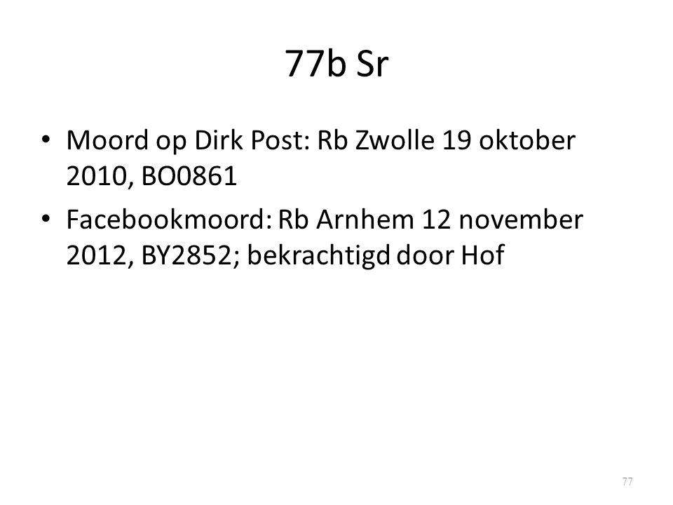 77b Sr Moord op Dirk Post: Rb Zwolle 19 oktober 2010, BO0861 Facebookmoord: Rb Arnhem 12 november 2012, BY2852; bekrachtigd door Hof 77