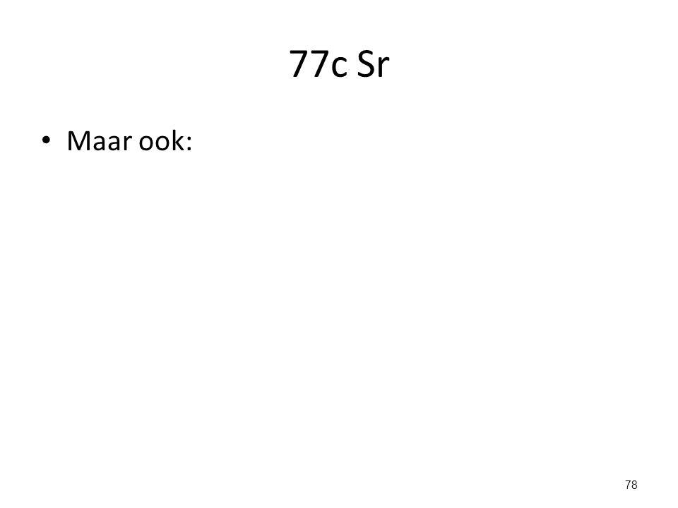 77c Sr Maar ook: 78