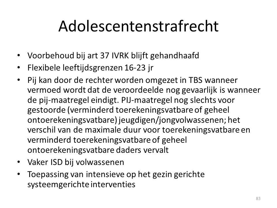 Adolescentenstrafrecht Voorbehoud bij art 37 IVRK blijft gehandhaafd Flexibele leeftijdsgrenzen 16-23 jr Pij kan door de rechter worden omgezet in TBS wanneer vermoed wordt dat de veroordeelde nog gevaarlijk is wanneer de pij-maatregel eindigt.