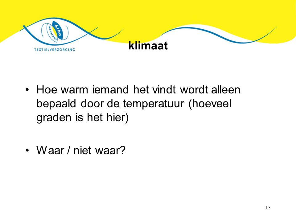 13 klimaat Hoe warm iemand het vindt wordt alleen bepaald door de temperatuur (hoeveel graden is het hier) Waar / niet waar?