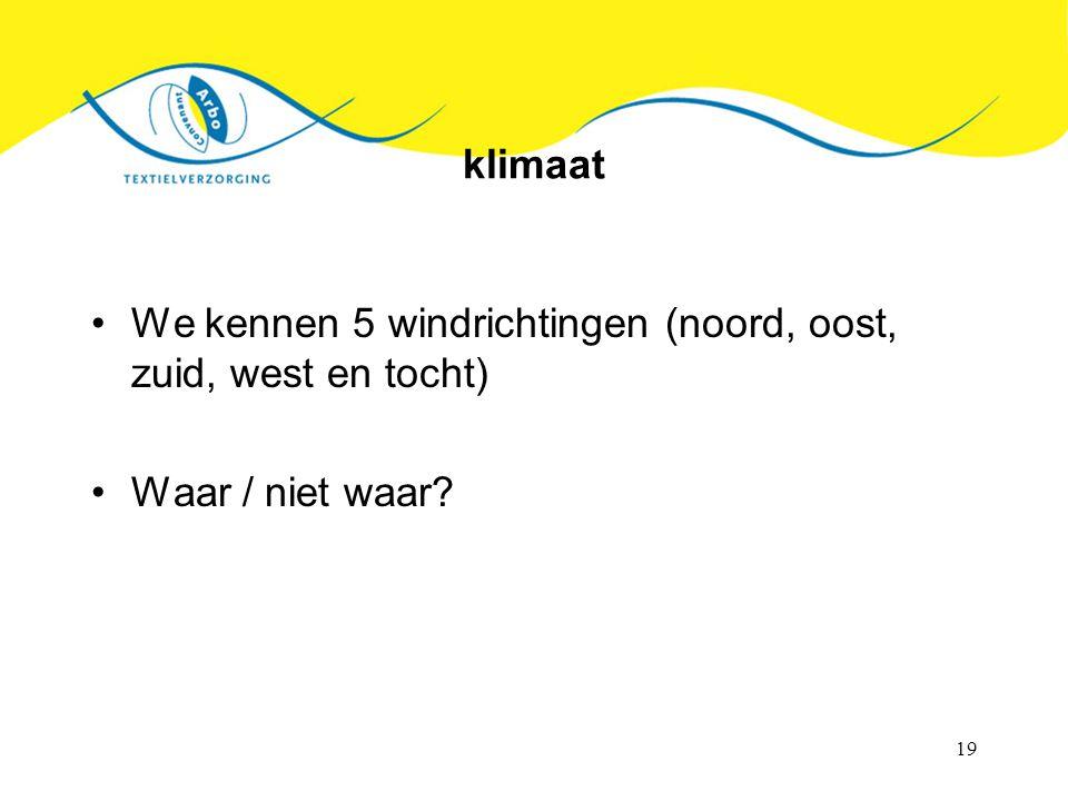 19 klimaat We kennen 5 windrichtingen (noord, oost, zuid, west en tocht) Waar / niet waar?