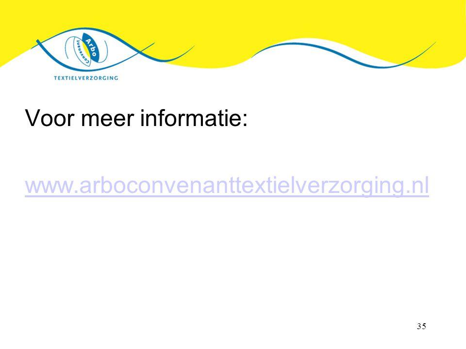 35 Voor meer informatie: www.arboconvenanttextielverzorging.nl
