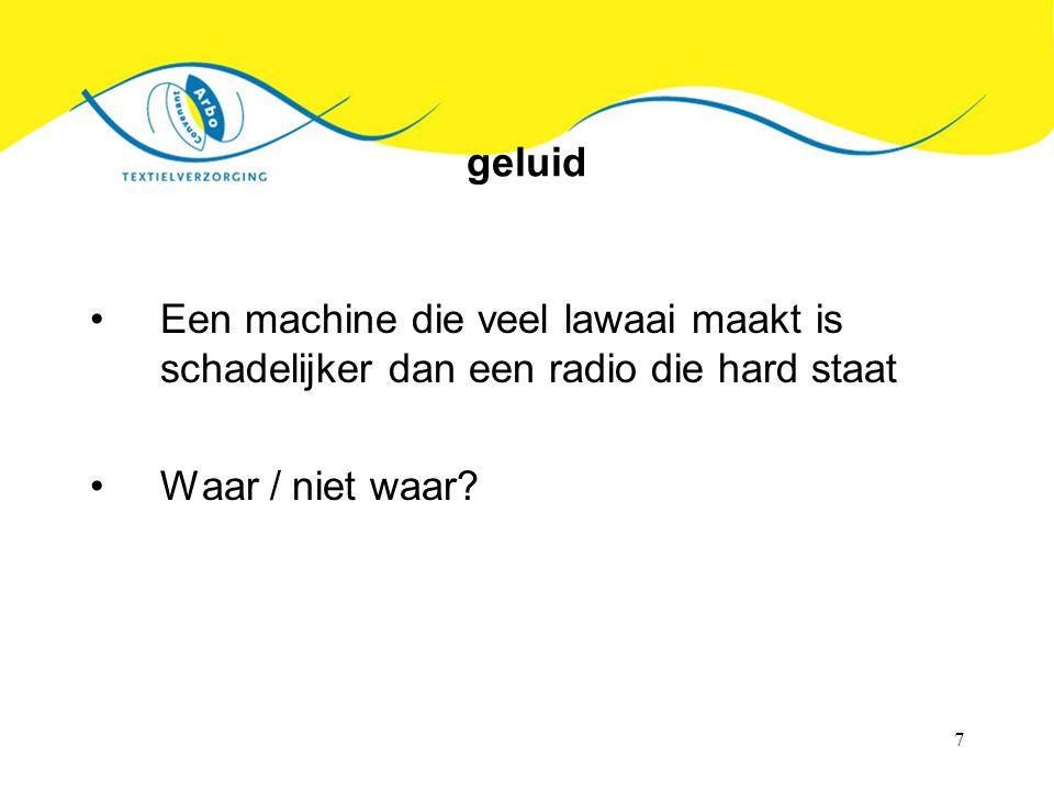 7 geluid Een machine die veel lawaai maakt is schadelijker dan een radio die hard staat Waar / niet waar?