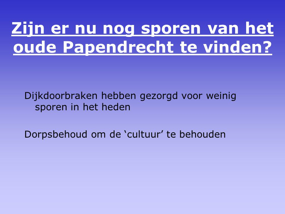 Zijn er nu nog sporen van het oude Papendrecht te vinden.