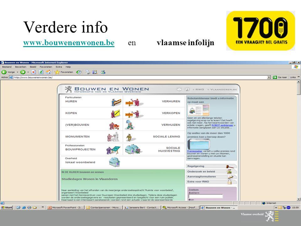 Verdere info www.bouwenenwonen.be en vlaamse infolijn www.bouwenenwonen.be