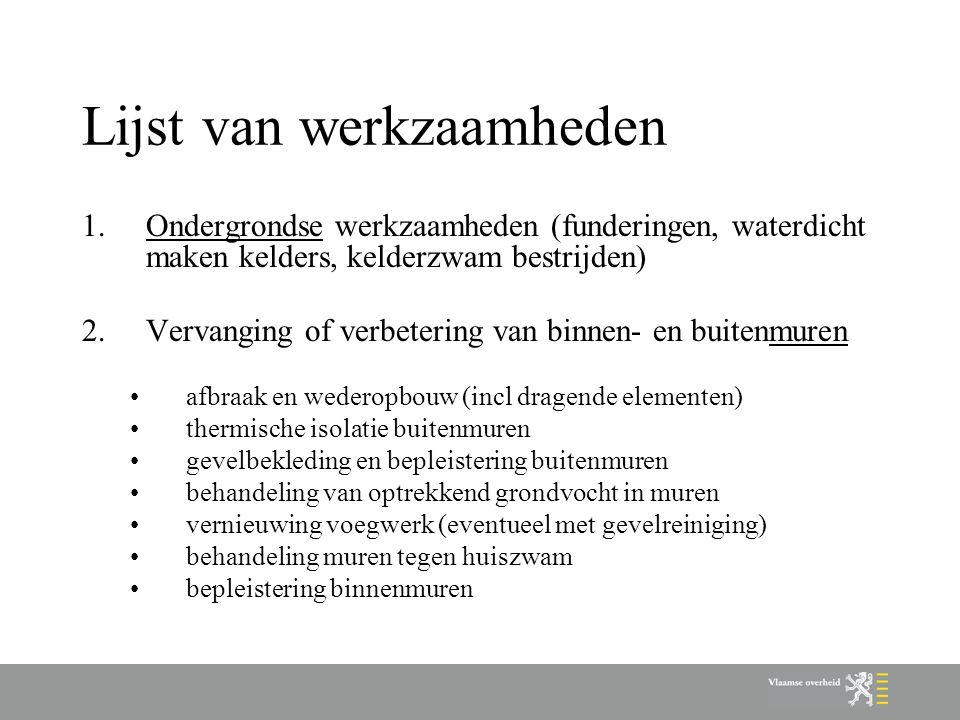 Procedure 1.Indiening aanvraag na de uitvoering van de werken (vanaf 26 maart 2007) (voorafgaand advies van Wonen-Vlaanderen is mogelijk) 2.Controle volledigheid dossier 3.Ontvangstmelding van zodra volledig 4.Beslissing (toekenning of weigering) binnen 3 maanden na volledigheid (pas in voege 2 e helft 2007) 5.Mogelijkheid tot beroep bij centrale dienst in Brussel