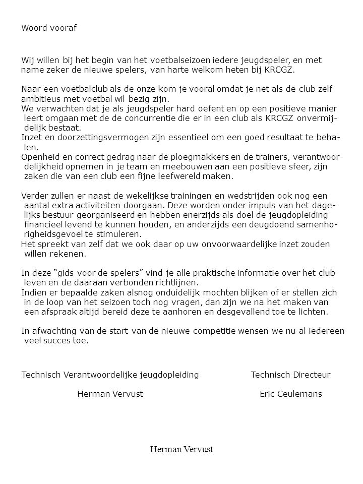 Herman Vervust Woord vooraf Wij willen bij het begin van het voetbalseizoen iedere jeugdspeler, en met name zeker de nieuwe spelers, van harte welkom