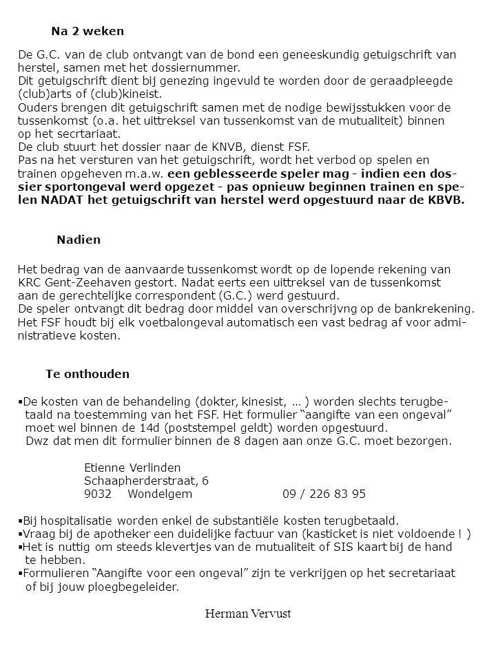 Herman Vervust Na 2 weken De G.C. van de club ontvangt van de bond een geneeskundig getuigschrift van herstel, samen met het dossiernummer. Dit getuig