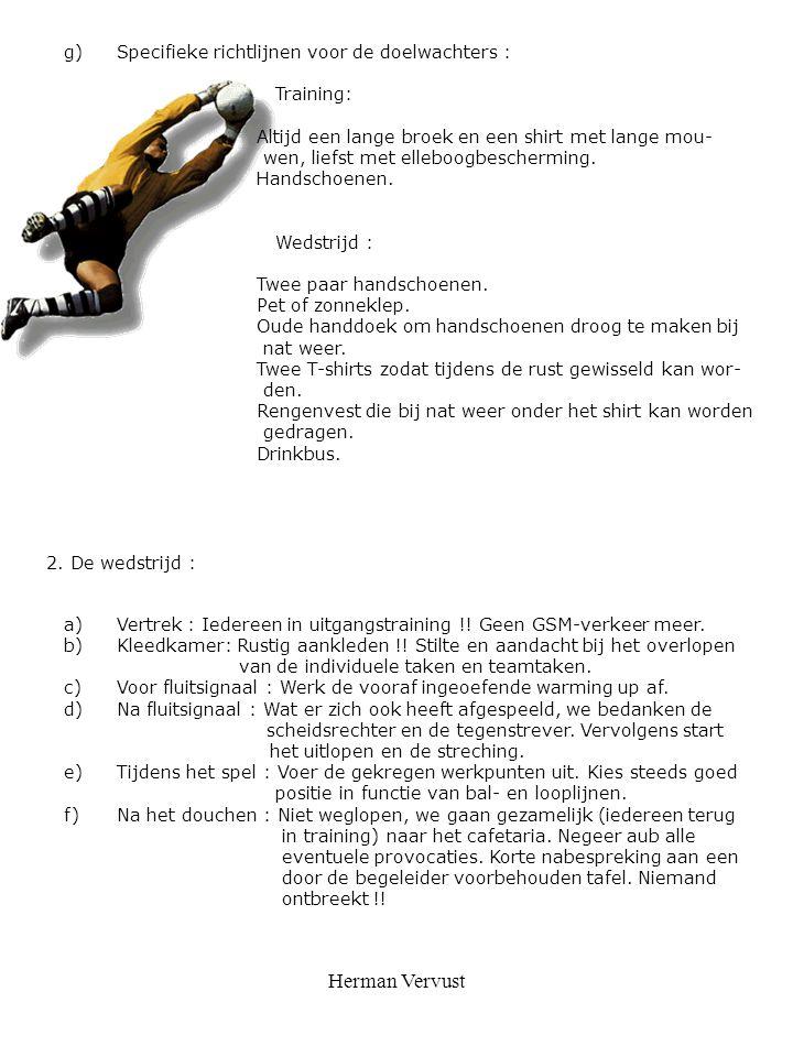 Herman Vervust g)Specifieke richtlijnen voor de doelwachters : Training: Altijd een lange broek en een shirt met lange mou- wen, liefst met elleboogbe