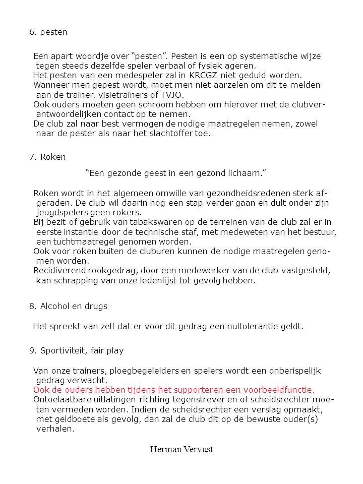 """Herman Vervust 6. pesten Een apart woordje over """"pesten"""". Pesten is een op systematische wijze tegen steeds dezelfde speler verbaal of fysiek ageren."""