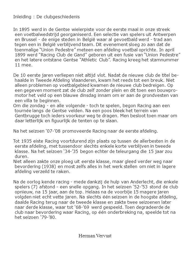 Herman Vervust Inleiding : De clubgeschiedenis In 1895 werd in de Gentse wielerpiste voor de eerste maal in onze streek een voetbalwedstrijd georganis