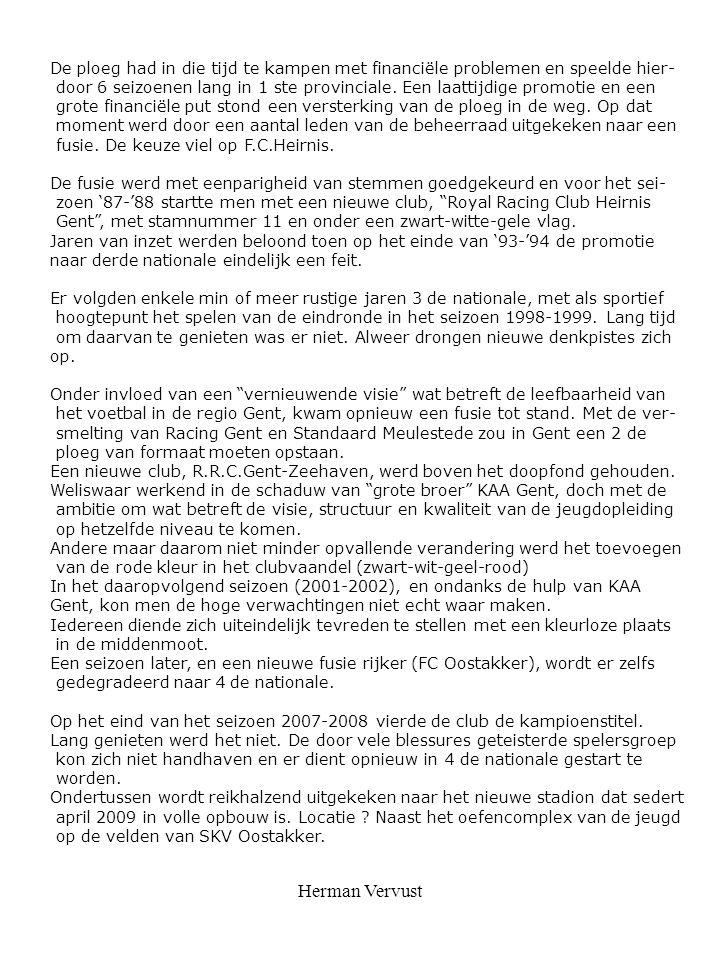 Herman Vervust De ploeg had in die tijd te kampen met financiële problemen en speelde hier- door 6 seizoenen lang in 1 ste provinciale. Een laattijdig