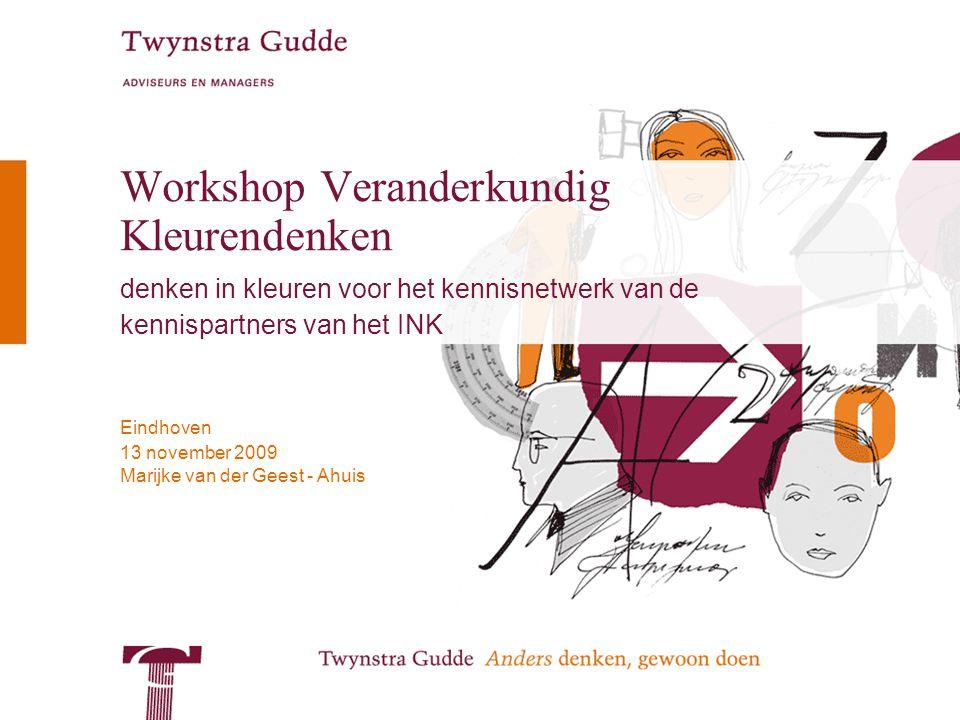 Marijke van der Geest - Ahuis Eindhoven 13 november 2009 Workshop Veranderkundig Kleurendenken denken in kleuren voor het kennisnetwerk van de kennispartners van het INK