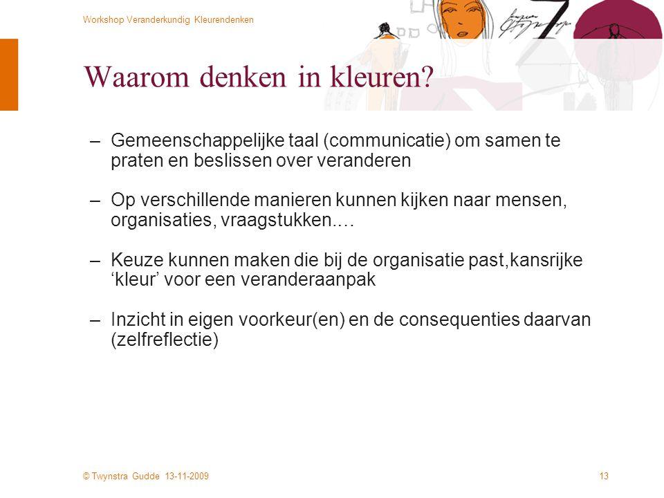 © Twynstra Gudde 13-11-2009 Workshop Veranderkundig Kleurendenken 13 Waarom denken in kleuren.