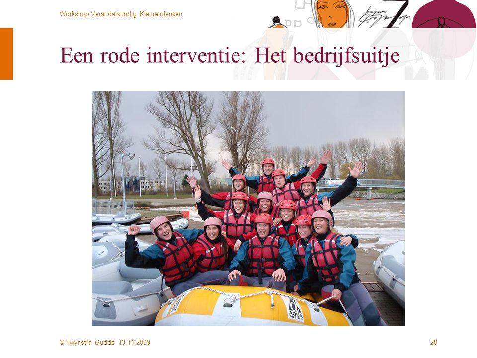 © Twynstra Gudde 13-11-2009 Workshop Veranderkundig Kleurendenken 28 Een rode interventie: Het bedrijfsuitje