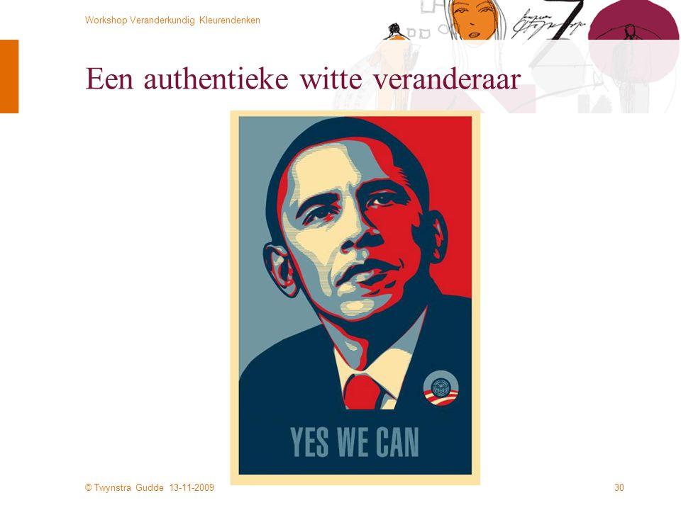 © Twynstra Gudde 13-11-2009 Workshop Veranderkundig Kleurendenken 30 Een authentieke witte veranderaar