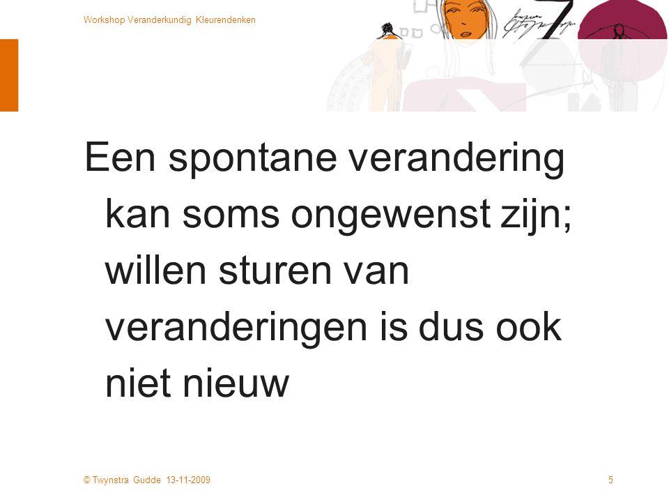 © Twynstra Gudde 13-11-2009 Workshop Veranderkundig Kleurendenken 36 Gekleurde effectiviteits- en succescriteria Wat voor (proces-)resultaten streef je na.