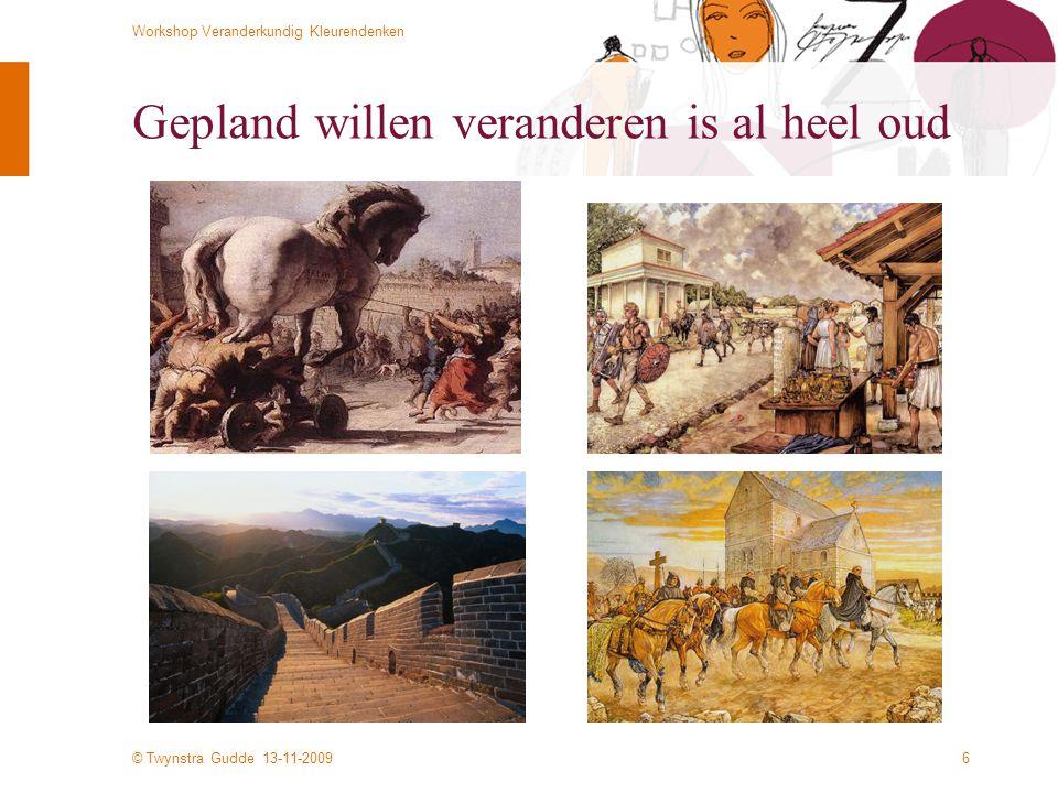 © Twynstra Gudde 13-11-2009 Workshop Veranderkundig Kleurendenken 7 Moet het dan altijd, mee met ontwikkeling en verandering.