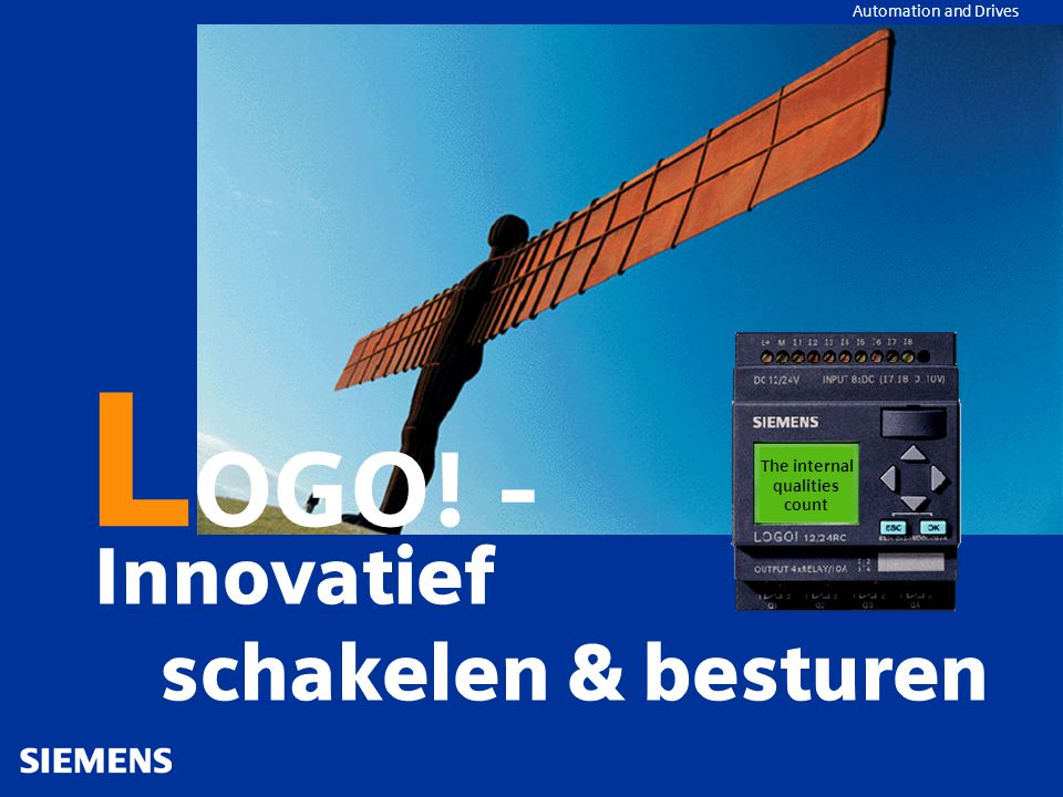 Automation and Drives Innovatief schakelen & besturen L OGO! - The internal qualities count