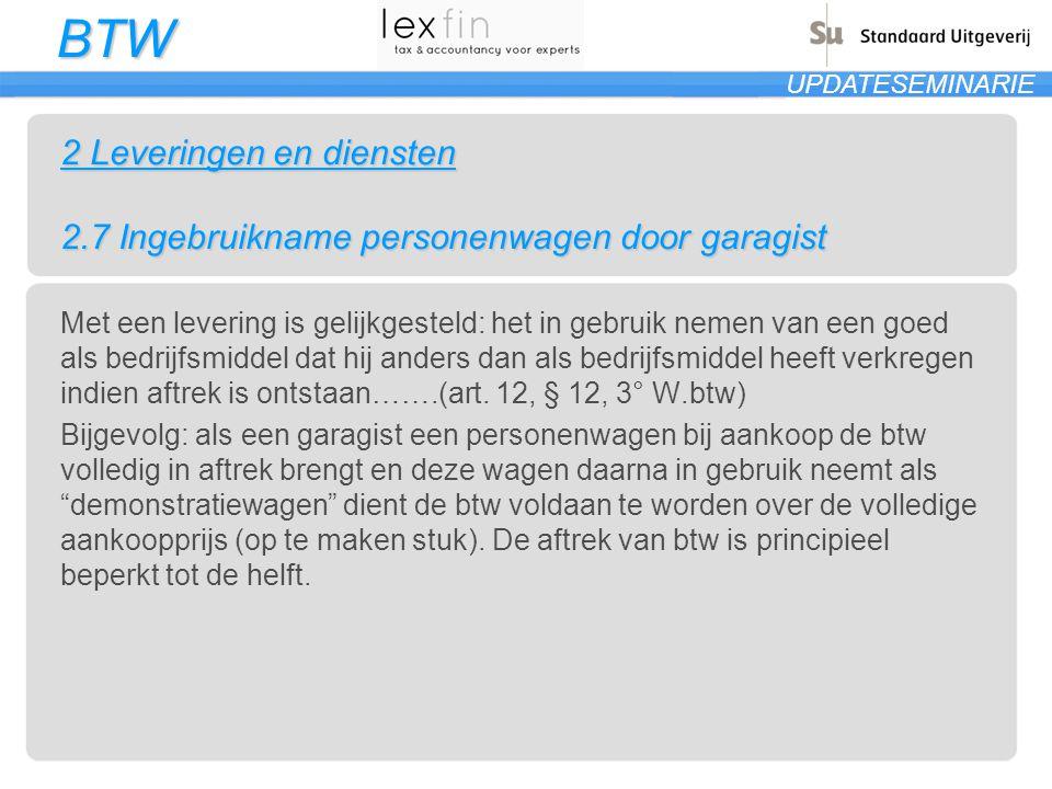 BTW UPDATESEMINARIE 2 Leveringen en diensten 2.7 Ingebruikname personenwagen door garagist Met een levering is gelijkgesteld: het in gebruik nemen van