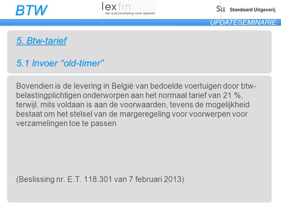 """BTW UPDATESEMINARIE 5. Btw-tarief 5.1 Invoer """"old-timer"""" Bovendien is de levering in België van bedoelde voertuigen door btw- belastingplichtigen onde"""