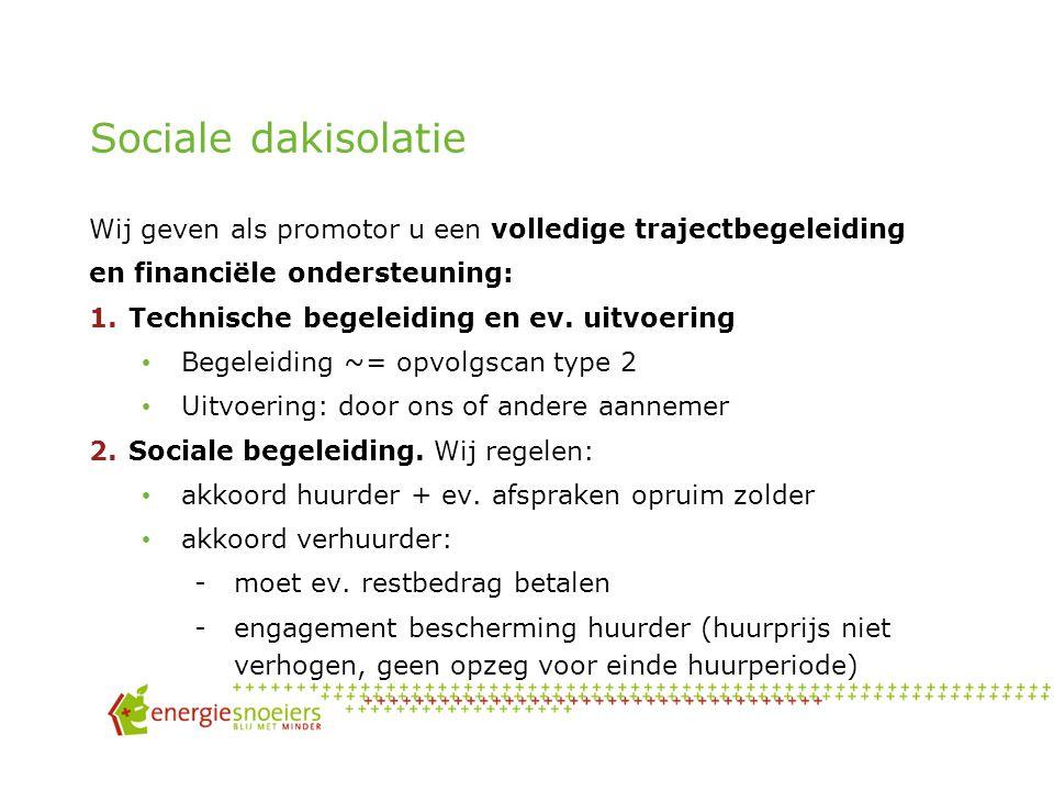 Voor dakisolatie: volledige trajectbegeleiding van a tot z + verhoogde premie 23 €/m² Sociaal dakisolatieproject = Nieuwe openbare dienstverplichting Eandis / Infrax vanaf 2012 max.