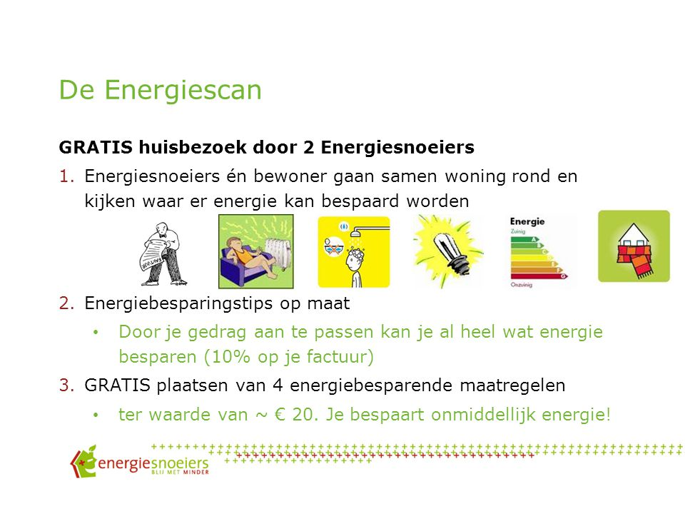 Wat doen we? Energiescan Begeleiding bij dakisolatie (sociaal dakisolatieproject) of superisolerende beglazing Andere activiteiten