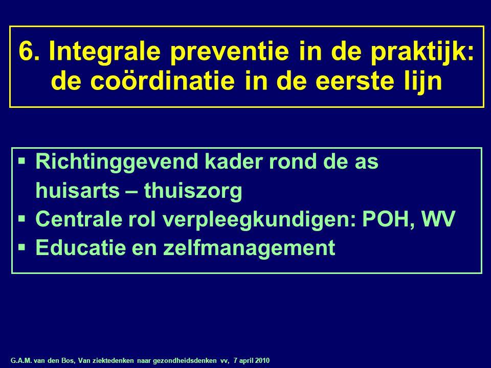 G.A.M. van den Bos, Van ziektedenken naar gezondheidsdenken vv, 7 april 2010 6. Integrale preventie in de praktijk: de coördinatie in de eerste lijn 
