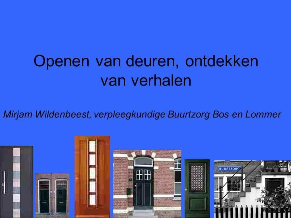 Openen van deuren, ontdekken van verhalen Mirjam Wildenbeest, verpleegkundige Buurtzorg Bos en Lommer