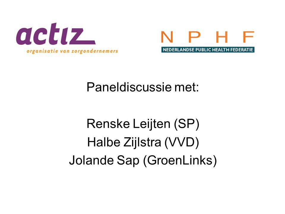 Paneldiscussie met: Renske Leijten (SP) Halbe Zijlstra (VVD) Jolande Sap (GroenLinks)