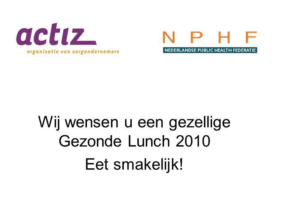Wij wensen u een gezellige Gezonde Lunch 2010 Eet smakelijk!