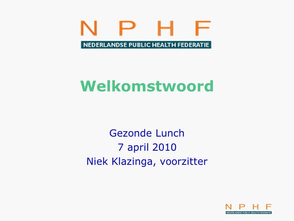 Welkomstwoord Gezonde Lunch 7 april 2010 Niek Klazinga, voorzitter