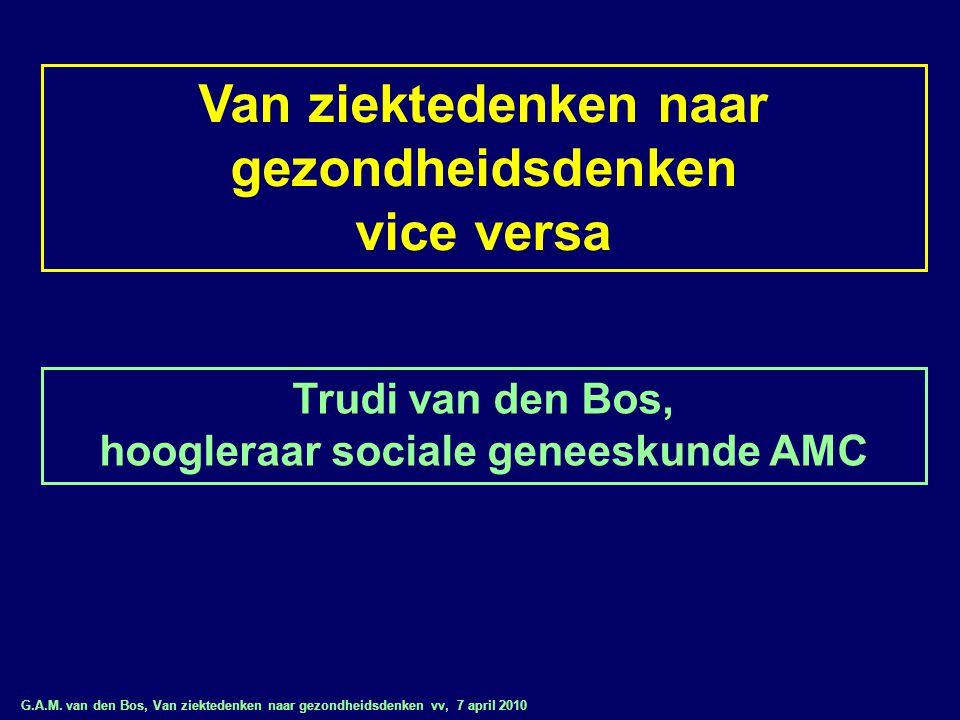 G.A.M. van den Bos, Van ziektedenken naar gezondheidsdenken vv, 7 april 2010 Van ziektedenken naar gezondheidsdenken vice versa Trudi van den Bos, hoo