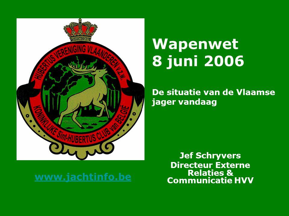 Copyright HVV vzw Wapenwet 8 juni 2006 De situatie van de Vlaamse jager vandaag Jef Schryvers Directeur Externe Relaties & Communicatie HVV www.jachtinfo.be