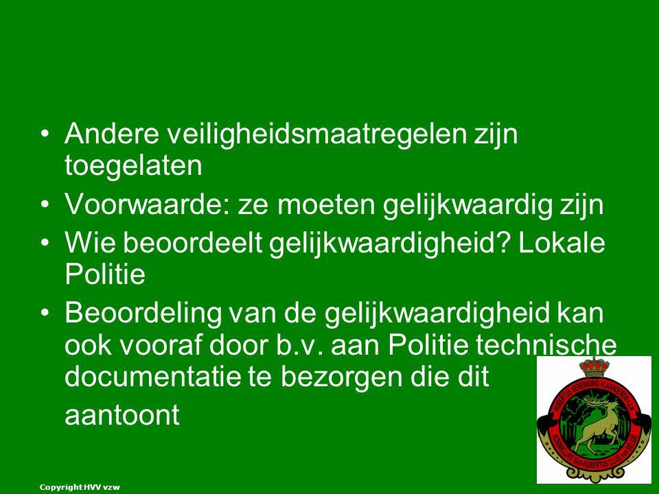 Copyright HVV vzw Andere veiligheidsmaatregelen zijn toegelaten Voorwaarde: ze moeten gelijkwaardig zijn Wie beoordeelt gelijkwaardigheid.