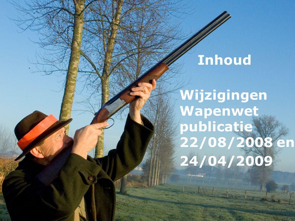 Copyright HVV vzw Wijzigingen Wapenwet publicatie 22/08/2008 en 24/04/2009 Inhoud