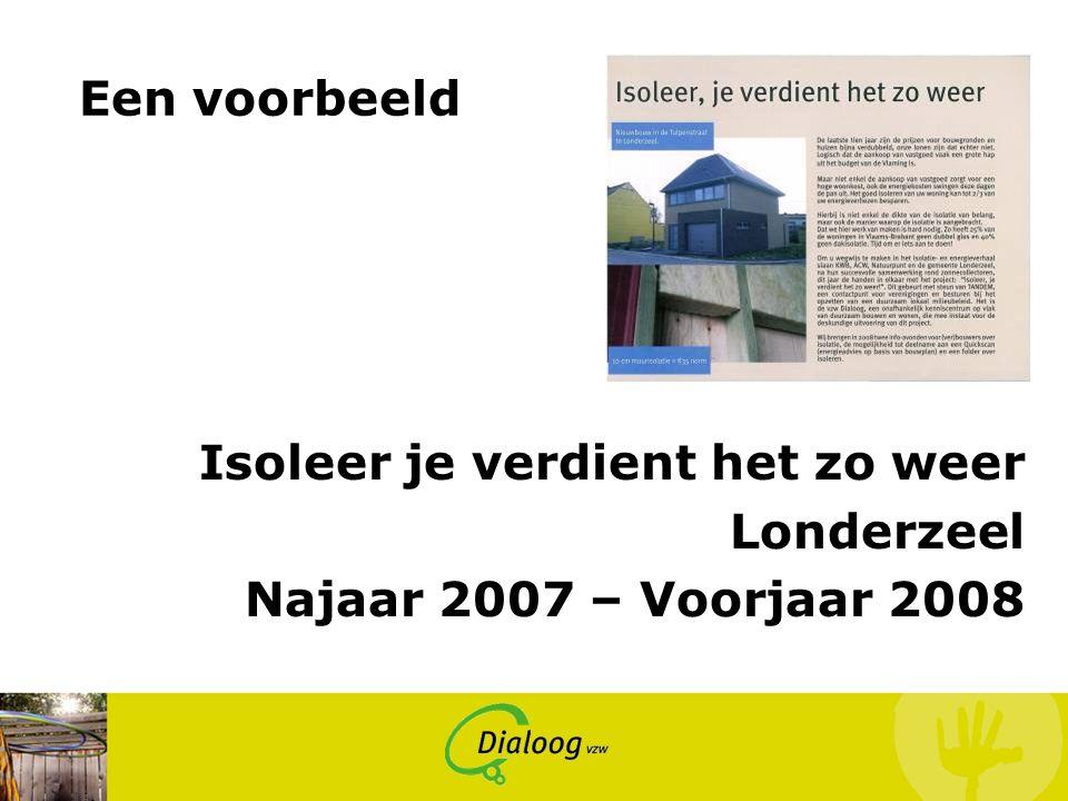 Een voorbeeld Isoleer je verdient het zo weer Londerzeel Najaar 2007 – Voorjaar 2008