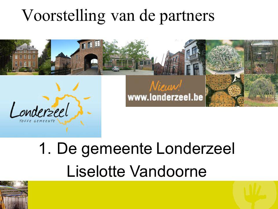 Voorstelling van de partners 1.De gemeente Londerzeel Liselotte Vandoorne