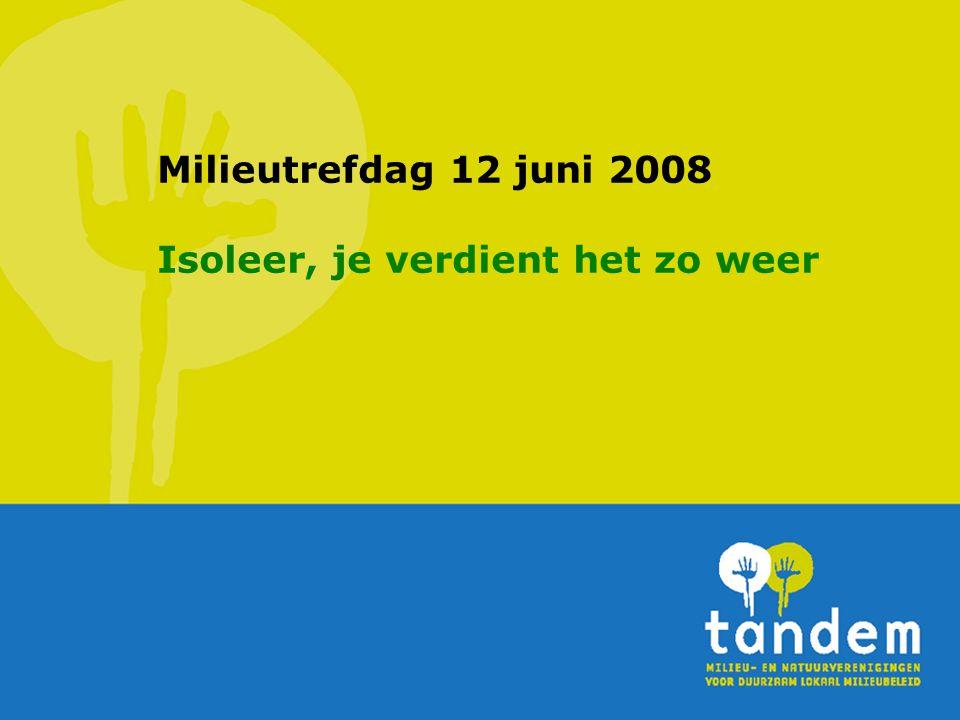 Milieutrefdag 12 juni 2008 Isoleer, je verdient het zo weer