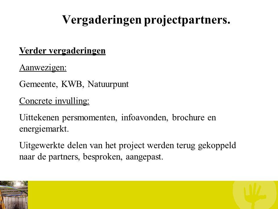 Vergaderingen projectpartners. Verder vergaderingen Aanwezigen: Gemeente, KWB, Natuurpunt Concrete invulling: Uittekenen persmomenten, infoavonden, br