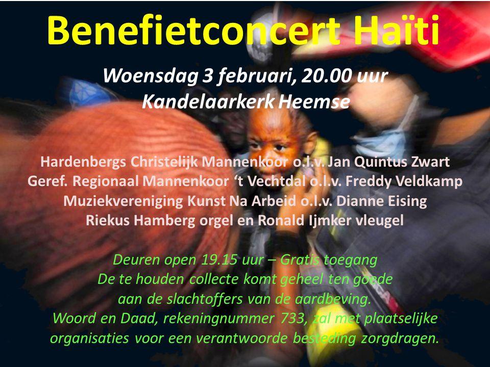 Benefietconcert Haïti Woensdag 3 februari, 20.00 uur Kandelaarkerk Heemse Hardenbergs Christelijk Mannenkoor o.l.v.