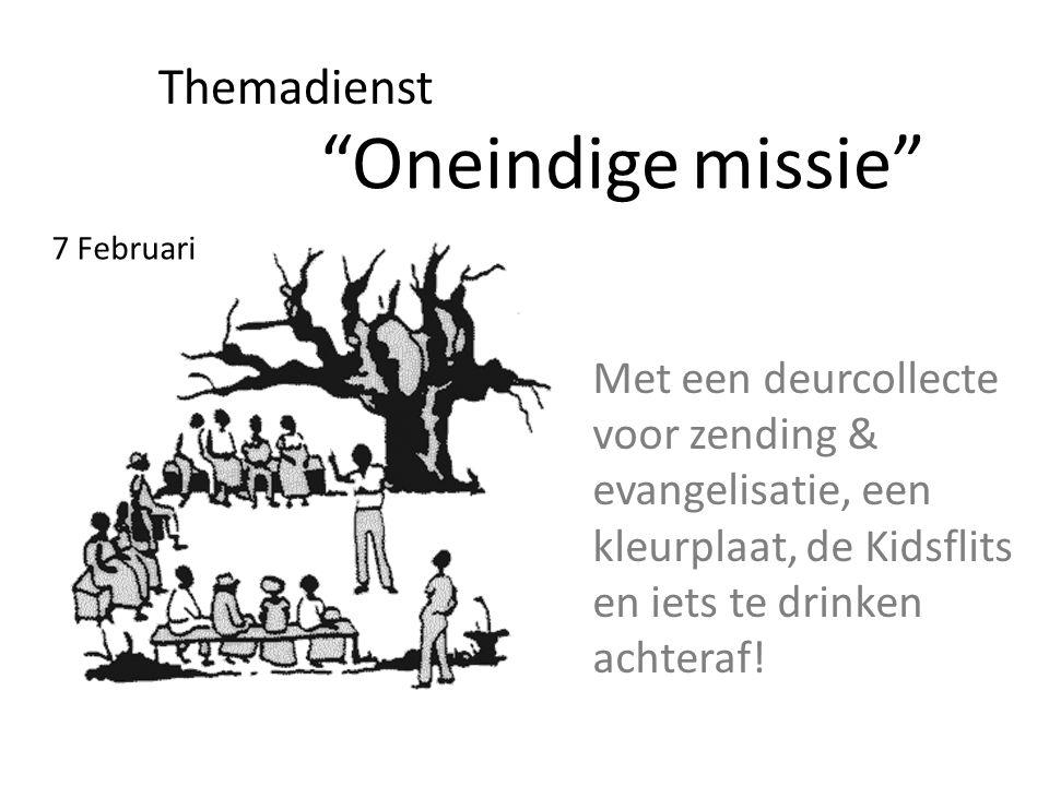 Oneindige missie Themadienst 7 Februari Met een deurcollecte voor zending & evangelisatie, een kleurplaat, de Kidsflits en iets te drinken achteraf!