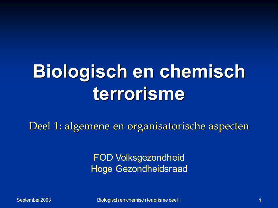 September 2003 Biologisch en chemisch terrorisme deel 1 1 FOD Volksgezondheid Hoge Gezondheidsraad Biologisch en chemisch terrorisme Deel 1: algemene