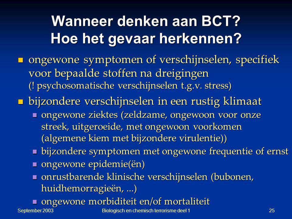 September 2003 Biologisch en chemisch terrorisme deel 125 Wanneer denken aan BCT? Hoe het gevaar herkennen? ongewone symptomen of verschijnselen, spec