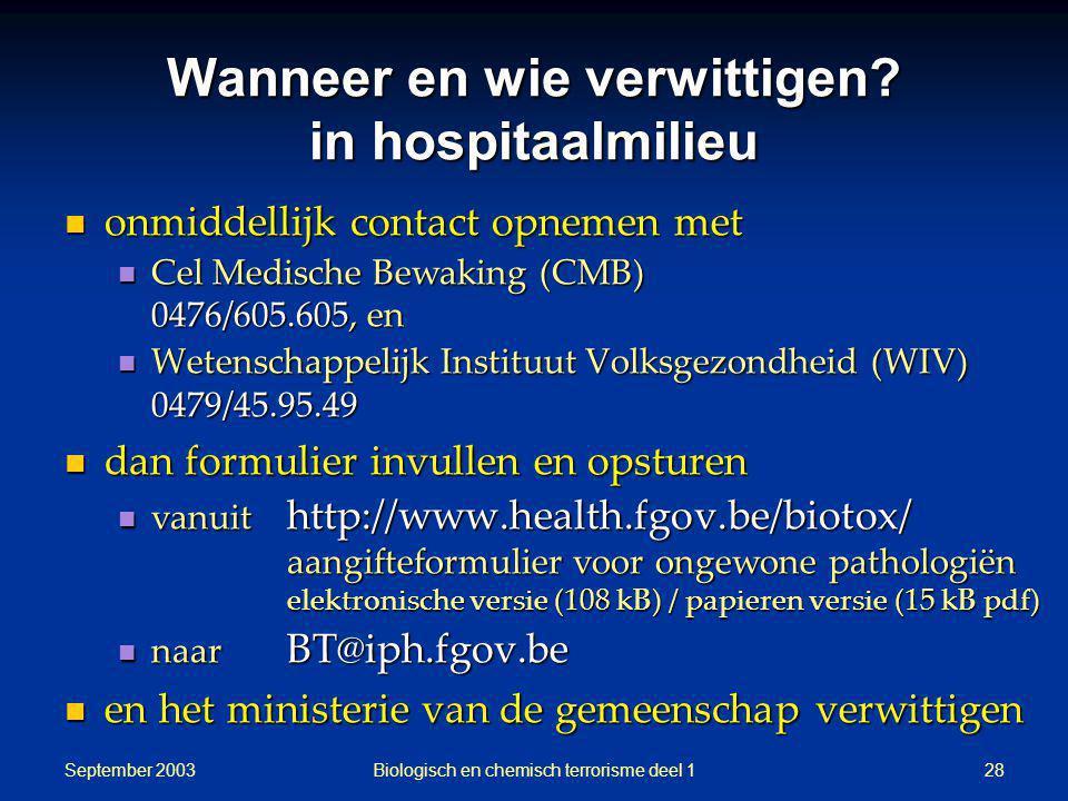 September 2003 Biologisch en chemisch terrorisme deel 128 Wanneer en wie verwittigen? in hospitaalmilieu onmiddellijk contact opnemen met onmiddellijk