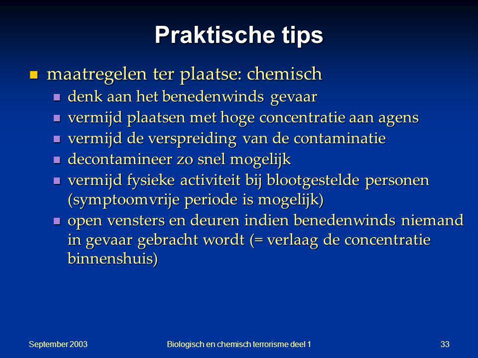 September 2003 Biologisch en chemisch terrorisme deel 133 Praktische tips maatregelen ter plaatse: chemisch maatregelen ter plaatse: chemisch denk aan